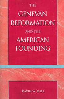 The Genevan Reformation and the American Founding Book