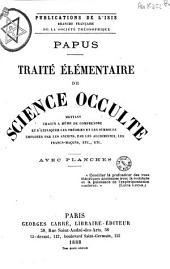 Traité élémentaire de science occulte mettant chacun à même de comprendre et d'expliquer les théories et les symboles employés par les anciens, par les alchimistes, les francs-maçons