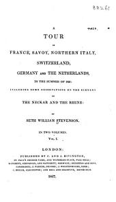 A Tour in France, Savoy, Northern Italy, Switzerland, Germany and the Netherlands in the Summer of 1825: Including Some Observations on the Scenery of the Neckar and the Rhine
