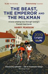 The Beast, the Emperor and the Milkman: A Bone-shaking Tour through Cycling's Heartlands
