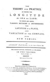 The theory and practice of finding the longitude at sea or land: Volume 1