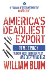 America's Deadliest Export: Democracy – The Truth about US Foreign Policy and Everything Else, Edition 2