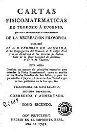 Cartas físico-matemáticas de Teodosio á Eugenio: que para inteligencia y complemento de la Recreacion filosófica