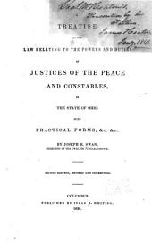 A Treatise on the Law Relating to the Powers and Duties of Justices of the Peace and Constables, in the State of Ohio: With Practical Forms, &c. &c
