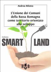 L'Unione dei Comuni della Bassa Romagna : Territorio orientato allo sviluppo