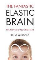 The Fantastic Elastic Brain