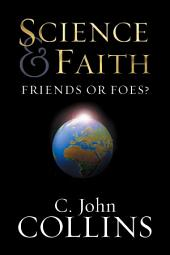 Science and Faith?: Friends or Foes?