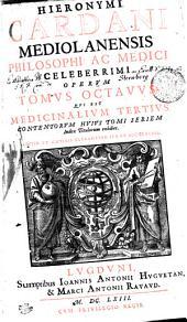 HIERONYMI CARDANI MEDIOLANENSIS PHILOSOPHI AC MEDICI CELEBERRIMI OPERVM TOMVS OCTAVVS: QVI EST MEDICINALIVM TERTIVS. CONTENTORVM HVIVS TOMI SERIEM Index Titulorum exhibet, Volume 8