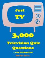 Just TV - 3,000 Television Quiz Questions and Nothing Else!