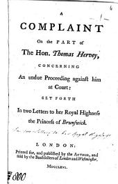 A complaint on the part of the hon. Thomas Hervey, concerning an undue proceeding against him at court, set forth in 2 letters to the princess of Brunswick: Volume 6