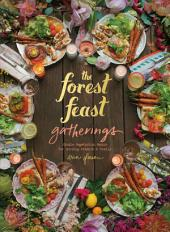The Forest Feast Gatherings: Simple Vegetarian Menus for Hosting Friends & Family