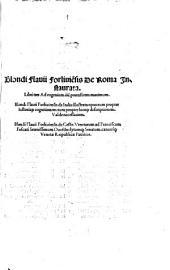 Blondi Flauii Forliuie[n]sis De Roma Instaurata Libri tres: Ad eugenium IIII. pontificem maximum : Blondi Flauii Forliuiensis de Italia illustrata opus, ...
