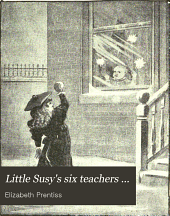Little Susy's Six Teachers ...: With an Introductory Note and Numerous Illustrations, Volume 1