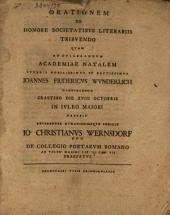 Orationem de honore Societatibus litter. tribuendo, quam ... J. Fr. Wunderlich ... habebit ... indicit Joh. Christi. Wernsdorff, de collegio poetarum romana, ad Valer. Maximi lib. III. cap. VII. praefatus