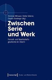 Zwischen Serie und Werk: Fernseh- und Gesellschaftsgeschichte im »Tatort«