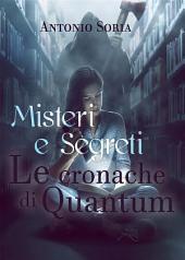 Misteri e Segreti. Le cronache di Quantum