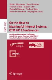 On the Move to Meaningful Internet Systems: OTM 2013 Conferences: Confederated International Conferences: CoopIS, DOA-Trusted Cloud and ODBASE 2013, Graz, Austria, September 9-13, 2013. Proceedings.