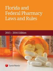 Florida and Federal Pharmacy Laws and Rules, 2015-2016 Edition