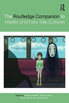 The Routledge Companion to Media and Fairy Tale Cultures PDF