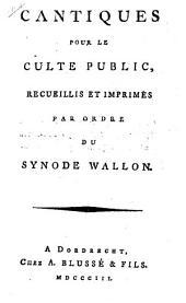 Cantique pour le culte public: recueillis et imprimés par ordre du Synode Wallon