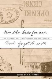 Kiss the kids for dad, Don't forget to write: The Wartime Letters of George Timmins, 1916-18