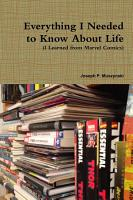 Everything I Needed to Know About Life I Learned from Marvel Comics PDF