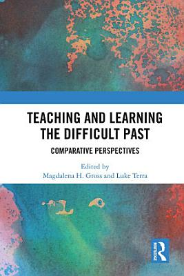 Teaching and Learning the Difficult Past PDF