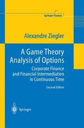A Game Theory Analysis of Options: Corporate Finance and Financial Intermediation in Continuous Time, Edition 2