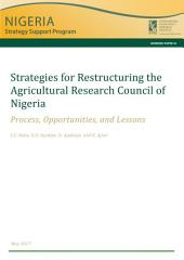 Strategies for restructuring the Agricultural Research Council of Nigeria: Process, opportunities, and lessons
