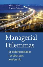 Managerial Dilemmas: Exploiting paradox for strategic leadership