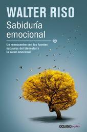 Sabiduría Emocional: Un reencuentro con las fuentes naturales del bienestar y la salud emocional