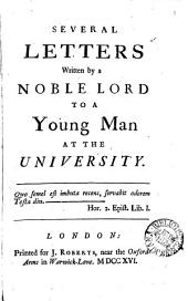 Several Letters Written by a Noble Lord to a Young Man at the University: Volume 1