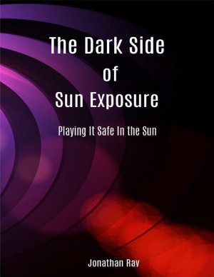 The Dark Side of Sun Exposure  Playing It Safe In the Sun