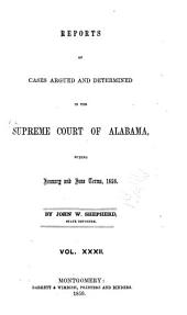 Report of Cases Argued and Determined in the Supreme Court of Alabama: Volume 32