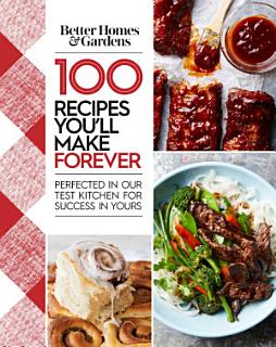 Better Homes and Gardens 100 Recipes You ll Make Forever Book