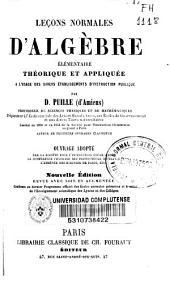 Leçons normales d'algèbre élémentaire théorique et appliquée a l'usage des divers établissements d'instruction publique