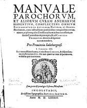 Manuale parochorum et aliorum curam animarum habentium: Complectens omnium sacramentorum rationem, naturam et administrationem ...