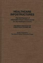Healthcare Infostructures: The Development of Information-based Infrastructures for the Healthcare Industry