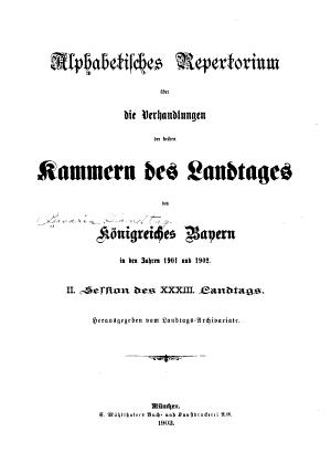 Alphabetisches repertorium   ber die Verhandlungen der beiden Kammern des Landtags des k  nigsreichs Bayern     PDF