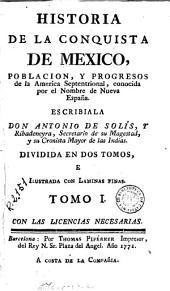 Historia de la conquista de Mexico: poblacion, y progresos de la America Septentrional, conocida por el nombre de Nueva España