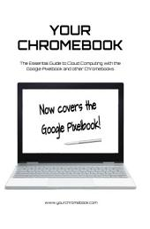 Your Chromebook: The Essential Guide to Cloud Computing with the Google Pixelbook and other Chromebooks