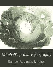 Mitchell's Primary Geography: An Easy Introduction to the Study of Geography Designed for the Instruction of Children in Schools and Families