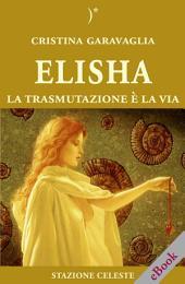 Elisha: La trasmutazione è la Via