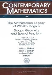 The Mathematical Legacy of Wilhelm Magnus: Groups, Geometry, and Special Functions : Conference on the Legacy of Wilhelm Magnus, May 1-3, 1992, Polytechnic University, Brooklyn, New York