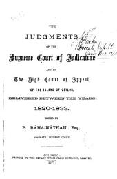 The Judgments of the Supreme Court of Judicature and of the High Court of Appeal of the Island of Ceylon, Delivered Between the Years 1820-1833