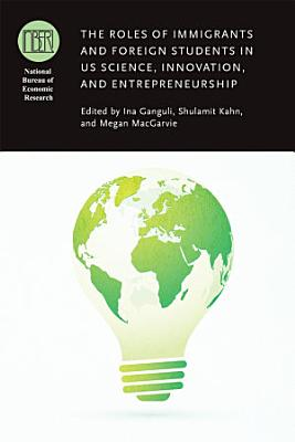 The Roles of Immigrants and Foreign Students in US Science  Innovation  and Entrepreneurship