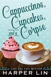 Cappuccinos, Cupcakes, and a Corpse: A Cape Bay Cafe Mystery Book 1