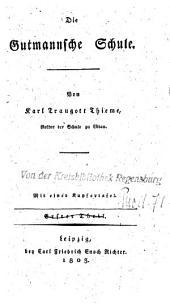 Gutmann, oder der sächsische Kinderfreund: ein Lesebuch für Bürger- und Landschulen. ¬Die Guttmansche Schule ; Teil 1, Band 3