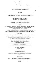 Historical Memoirs of the English, Irish, and Scottish Catholics: Since the Reformation ...