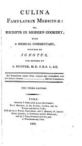 Culina Famulatrix Medicinæ: Or, Receipts in Modern Cookery, with a Medical Commentary